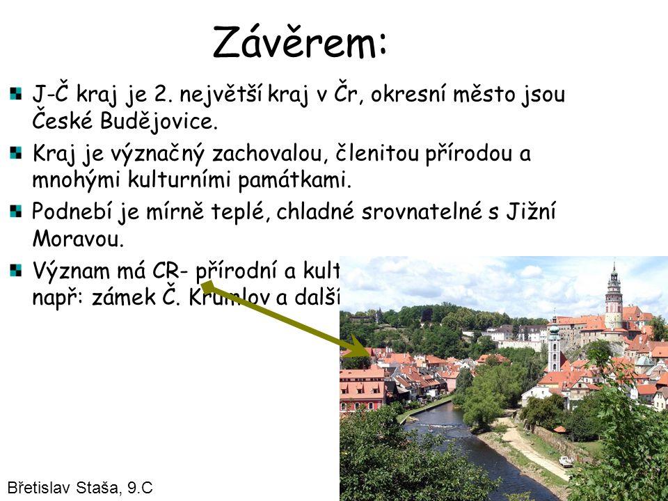 Závěrem: J-Č kraj je 2. největší kraj v Čr, okresní město jsou České Budějovice.
