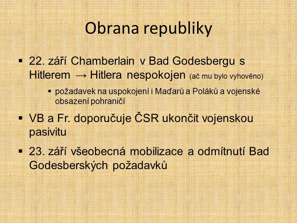 Obrana republiky 22. září Chamberlain v Bad Godesbergu s Hitlerem → Hitlera nespokojen (ač mu bylo vyhověno)