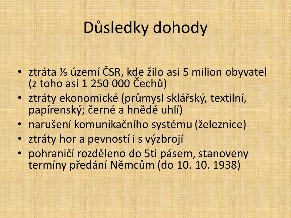 Důsledky dohody ztráta ⅓ území ČSR, kde žilo asi 5 milion obyvatel (z toho asi 1 250 000 Čechů)
