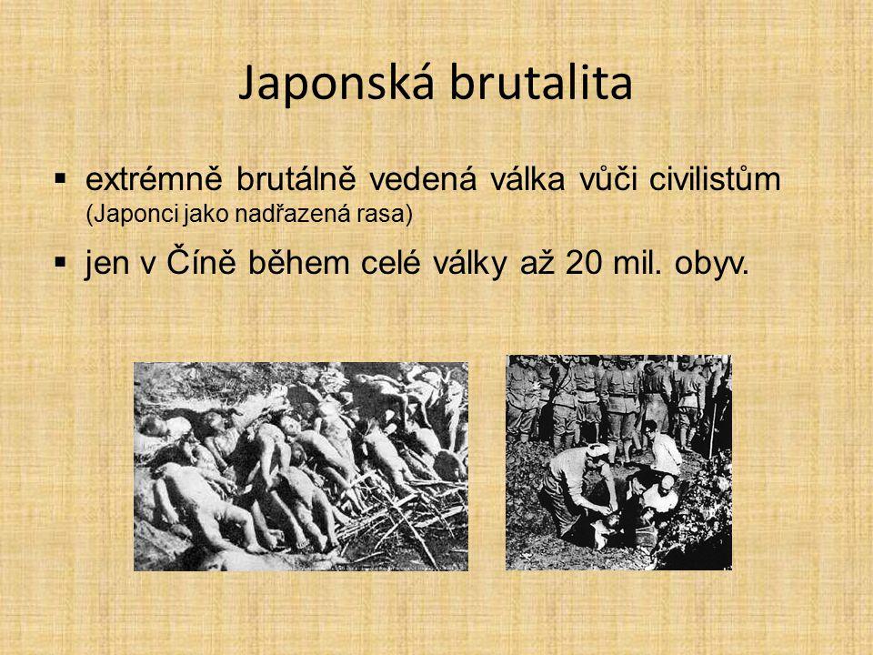 Japonská brutalita extrémně brutálně vedená válka vůči civilistům (Japonci jako nadřazená rasa) jen v Číně během celé války až 20 mil.