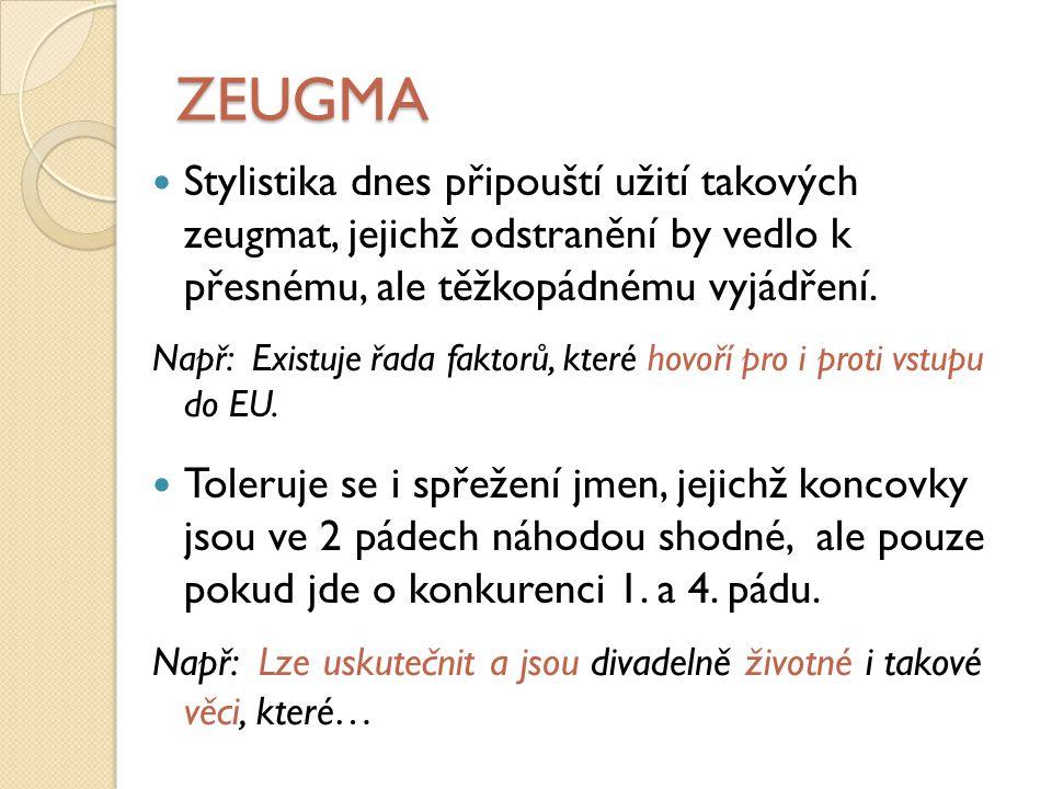 ZEUGMA Stylistika dnes připouští užití takových zeugmat, jejichž odstranění by vedlo k přesnému, ale těžkopádnému vyjádření.