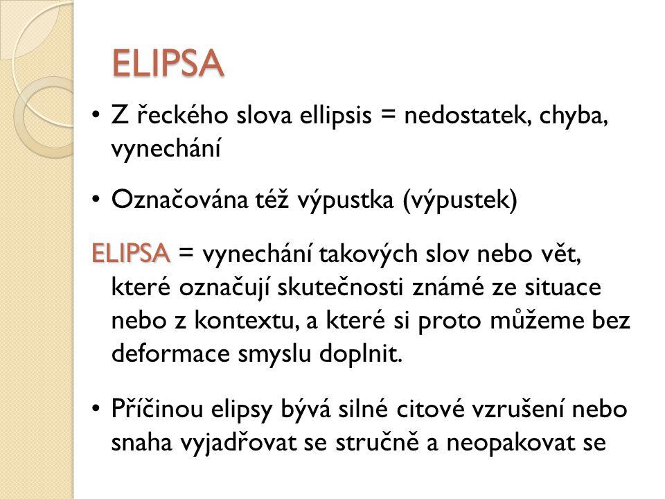 ELIPSA Z řeckého slova ellipsis = nedostatek, chyba, vynechání