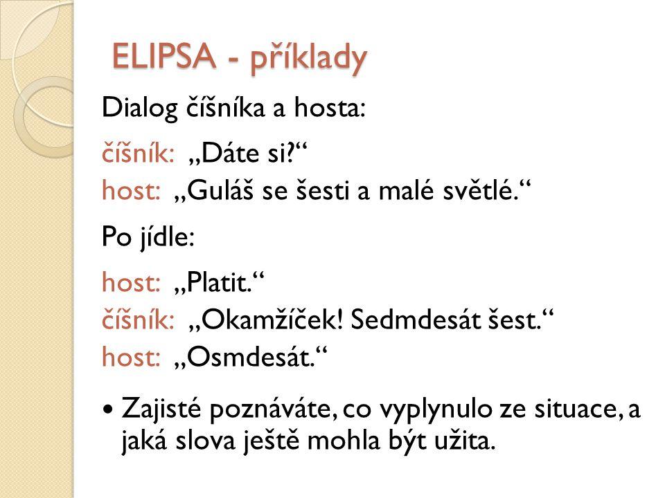 """ELIPSA - příklady Dialog číšníka a hosta: číšník: """"Dáte si"""