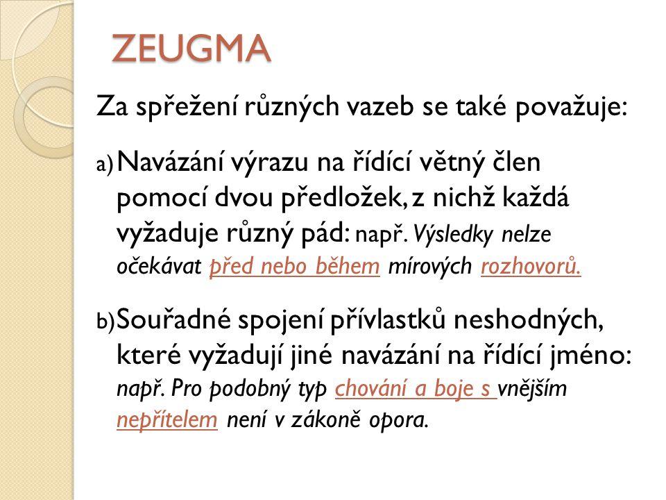 ZEUGMA Za spřežení různých vazeb se také považuje:
