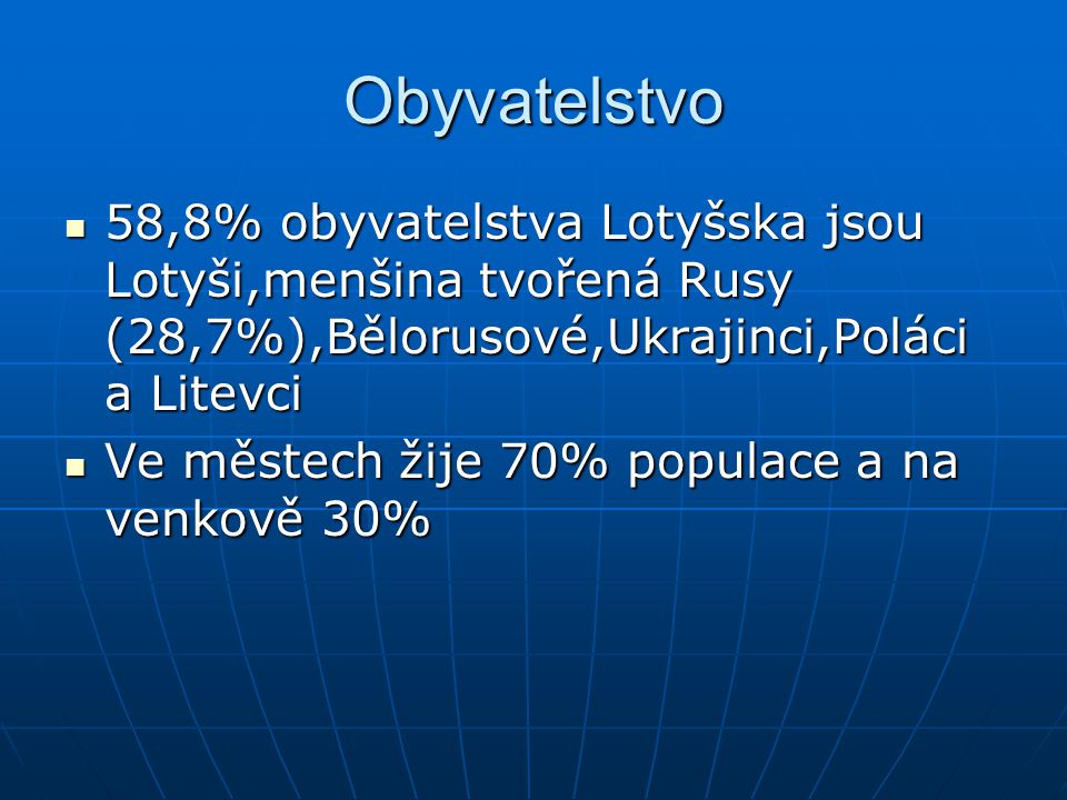 Obyvatelstvo 58,8% obyvatelstva Lotyšska jsou Lotyši,menšina tvořená Rusy (28,7%),Bělorusové,Ukrajinci,Poláci a Litevci.