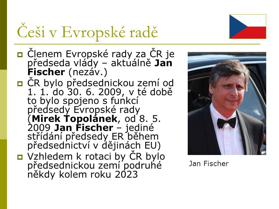 Češi v Evropské radě Členem Evropské rady za ČR je předseda vlády – aktuálně Jan Fischer (nezáv.)