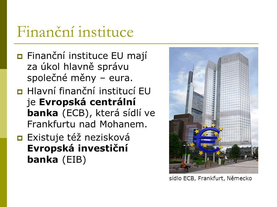 Finanční instituce Finanční instituce EU mají za úkol hlavně správu společné měny – eura.
