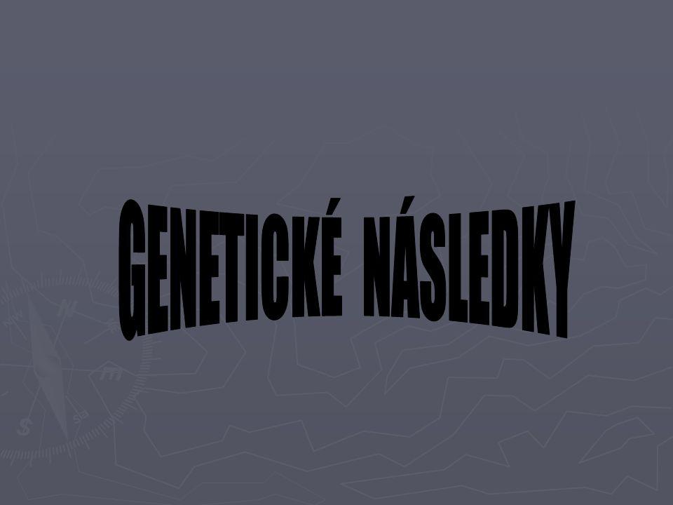 GENETICKÉ NÁSLEDKY