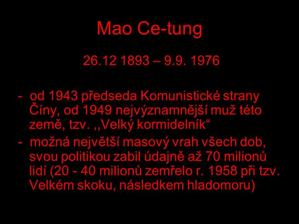 Mao Ce-tung 26.12 1893 – 9.9. 1976. - od 1943 předseda Komunistické strany Číny, od 1949 nejvýznamnější muž této země, tzv. ,,Velký kormidelník