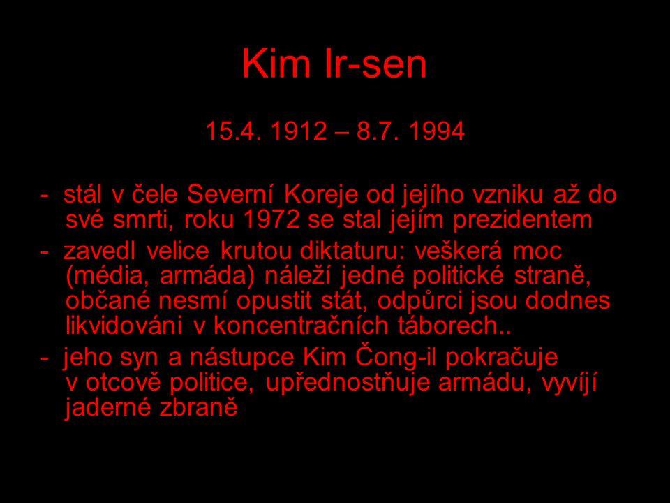 Kim Ir-sen 15.4. 1912 – 8.7. 1994. - stál v čele Severní Koreje od jejího vzniku až do své smrti, roku 1972 se stal jejím prezidentem.