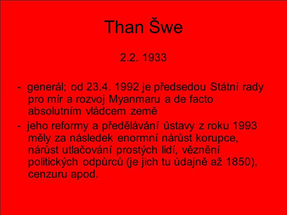 Than Šwe 2.2. 1933. - generál; od 23.4. 1992 je předsedou Státní rady pro mír a rozvoj Myanmaru a de facto absolutním vládcem země.