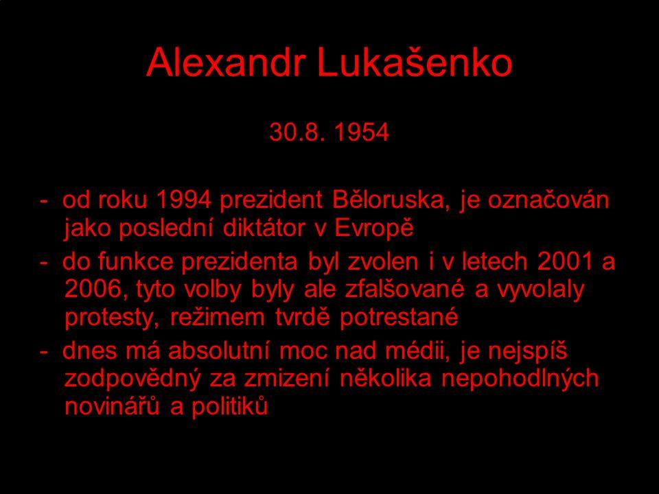 Alexandr Lukašenko 30.8. 1954. - od roku 1994 prezident Běloruska, je označován jako poslední diktátor v Evropě.