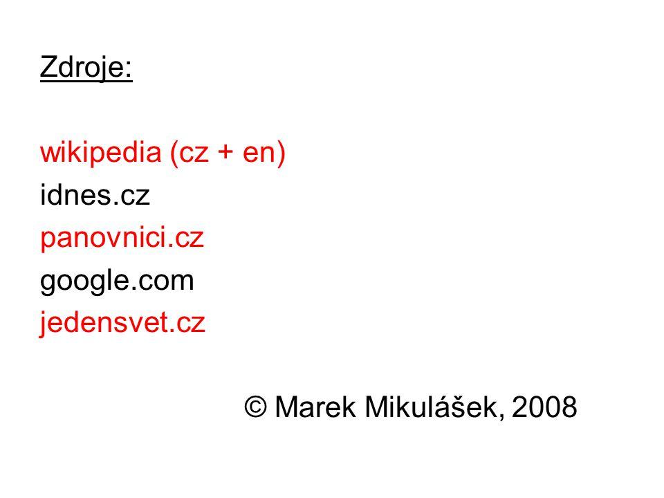 Zdroje: wikipedia (cz + en) idnes.cz panovnici.cz google.com jedensvet.cz © Marek Mikulášek, 2008