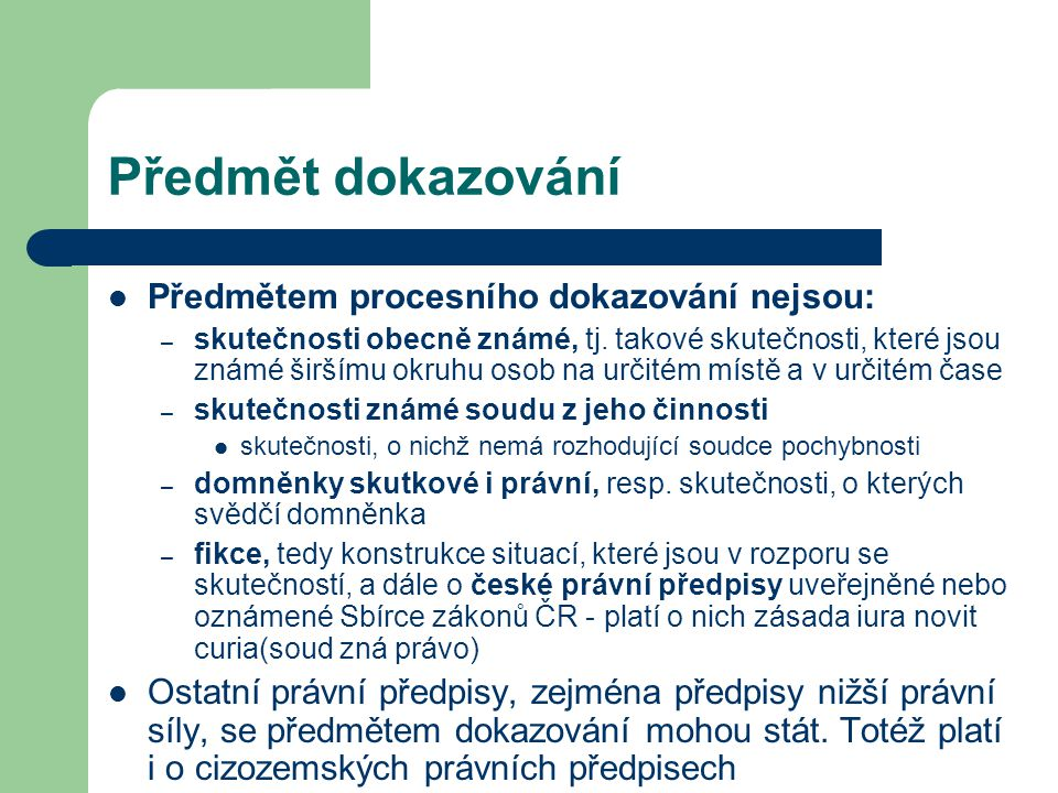 Předmět dokazování Předmětem procesního dokazování nejsou:
