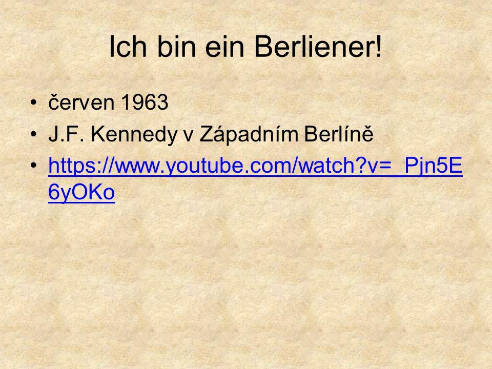 Ich bin ein Berliener! červen 1963 J.F. Kennedy v Západním Berlíně