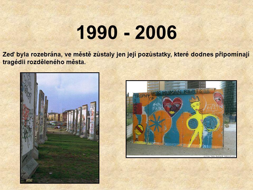 1990 - 2006 Zeď byla rozebrána, ve městě zůstaly jen její pozůstatky, které dodnes připomínají tragédii rozděleného města.