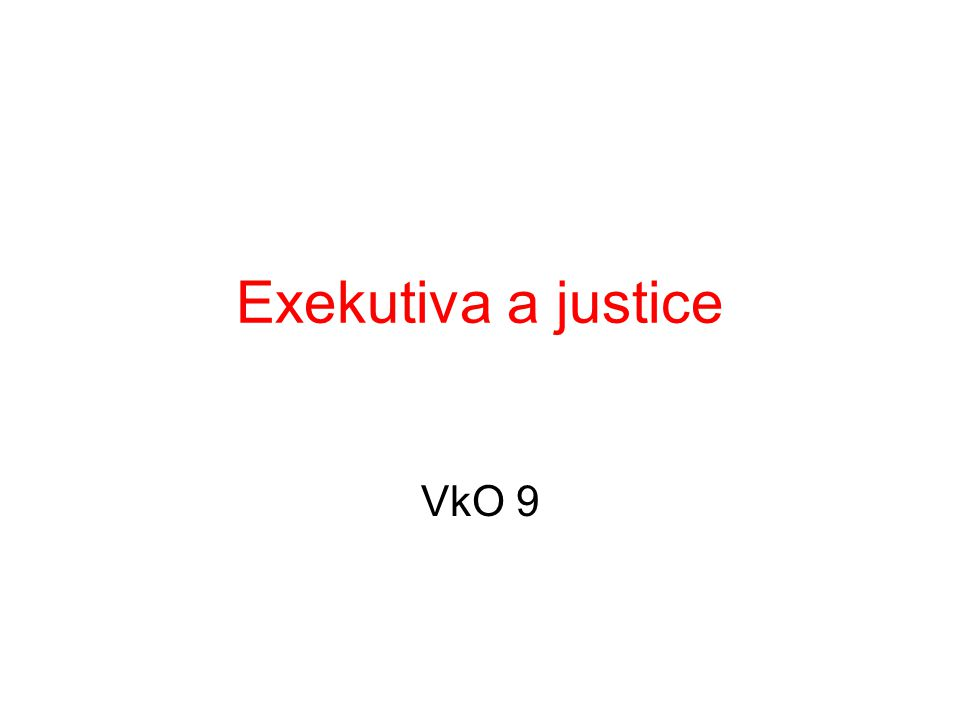 Exekutiva a justice VkO 9