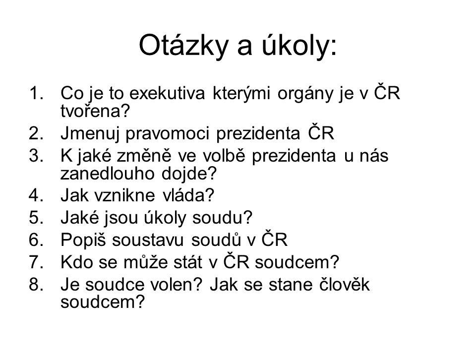 Otázky a úkoly: Co je to exekutiva kterými orgány je v ČR tvořena