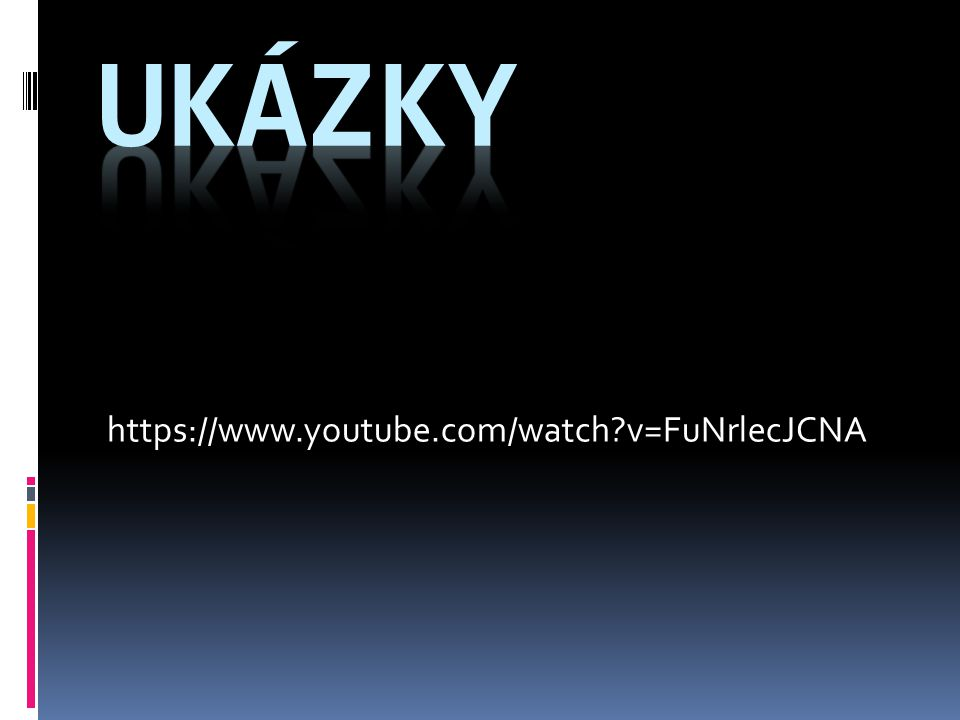 ukázky https://www.youtube.com/watch v=FuNrlecJCNA