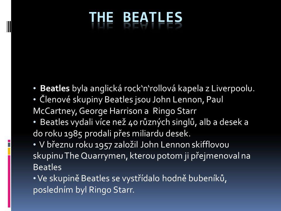 The Beatles Beatles byla anglická rock'n'rollová kapela z Liverpoolu.
