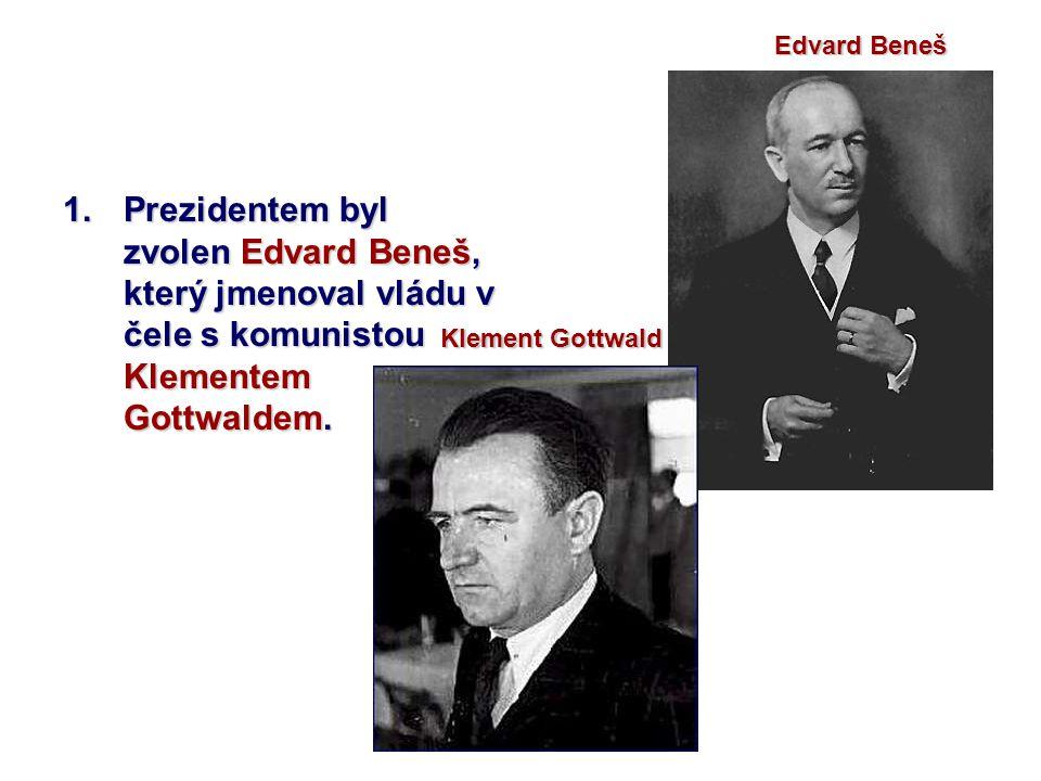 Edvard Beneš Prezidentem byl zvolen Edvard Beneš, který jmenoval vládu v čele s komunistou Klementem Gottwaldem.