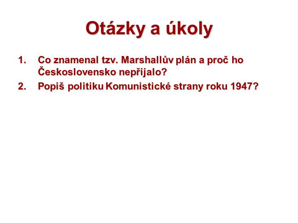 Otázky a úkoly Co znamenal tzv. Marshallův plán a proč ho Československo nepřijalo.