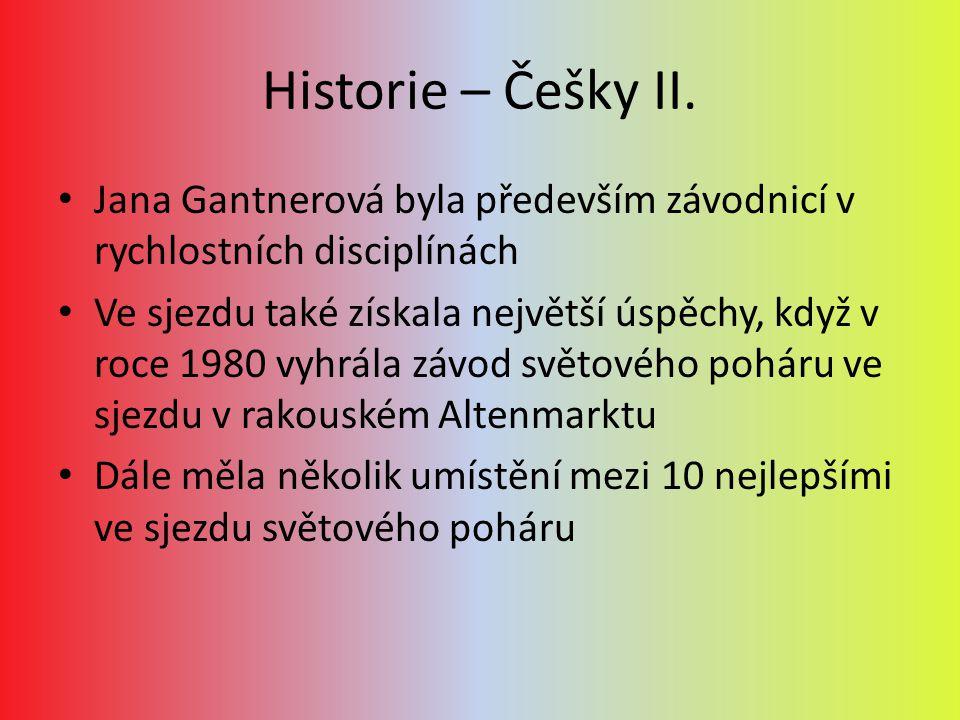 Historie – Češky II. Jana Gantnerová byla především závodnicí v rychlostních disciplínách.