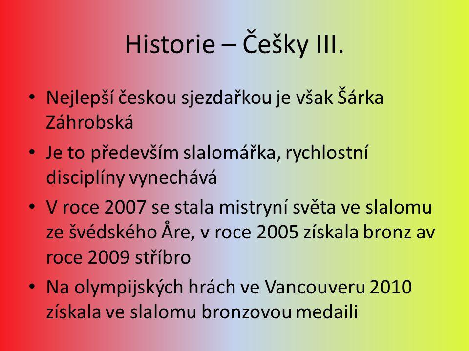Historie – Češky III. Nejlepší českou sjezdařkou je však Šárka Záhrobská. Je to především slalomářka, rychlostní disciplíny vynechává.