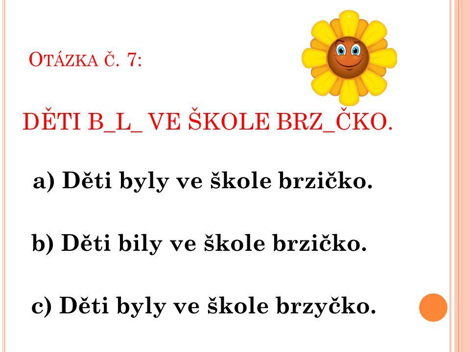 b) Děti bily ve škole brzičko. c) Děti byly ve škole brzyčko.