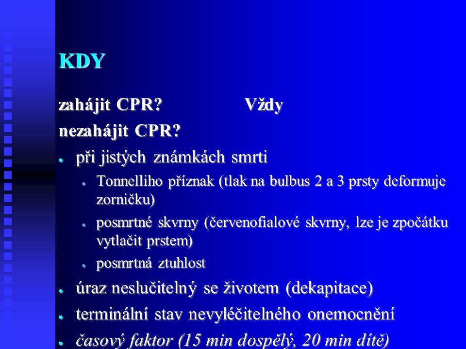 KDY zahájit CPR Vždy nezahájit CPR při jistých známkách smrti