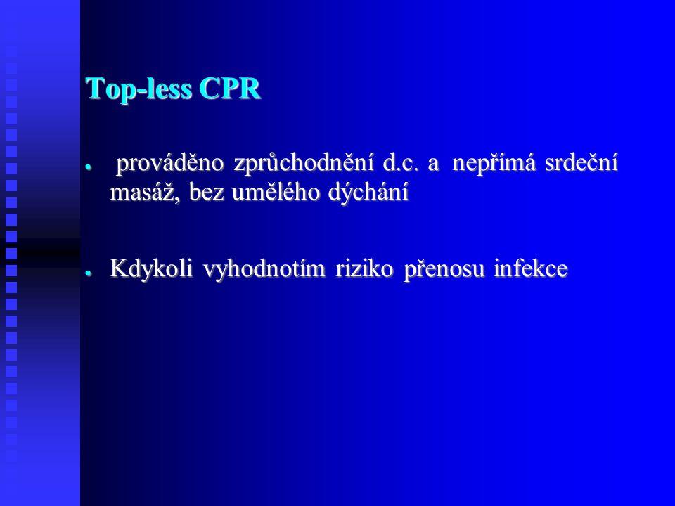 Top-less CPR prováděno zprůchodnění d.c. a nepřímá srdeční masáž, bez umělého dýchání.