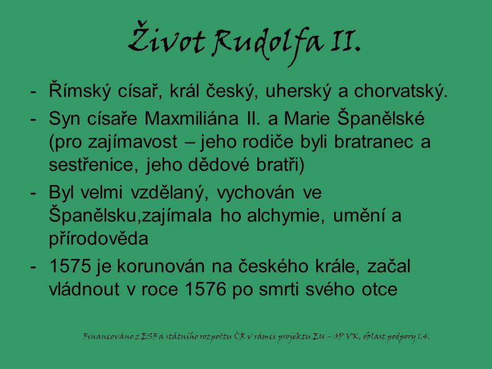 Život Rudolfa II. Římský císař, král český, uherský a chorvatský.