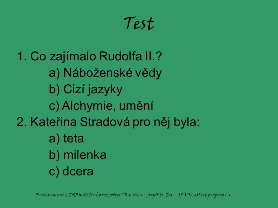 Test 1. Co zajímalo Rudolfa II. a) Náboženské vědy b) Cizí jazyky