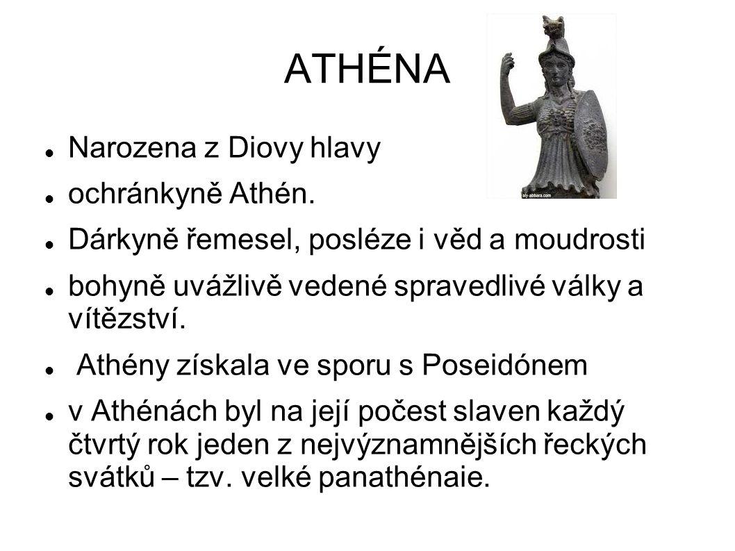 ATHÉNA Narozena z Diovy hlavy ochránkyně Athén.