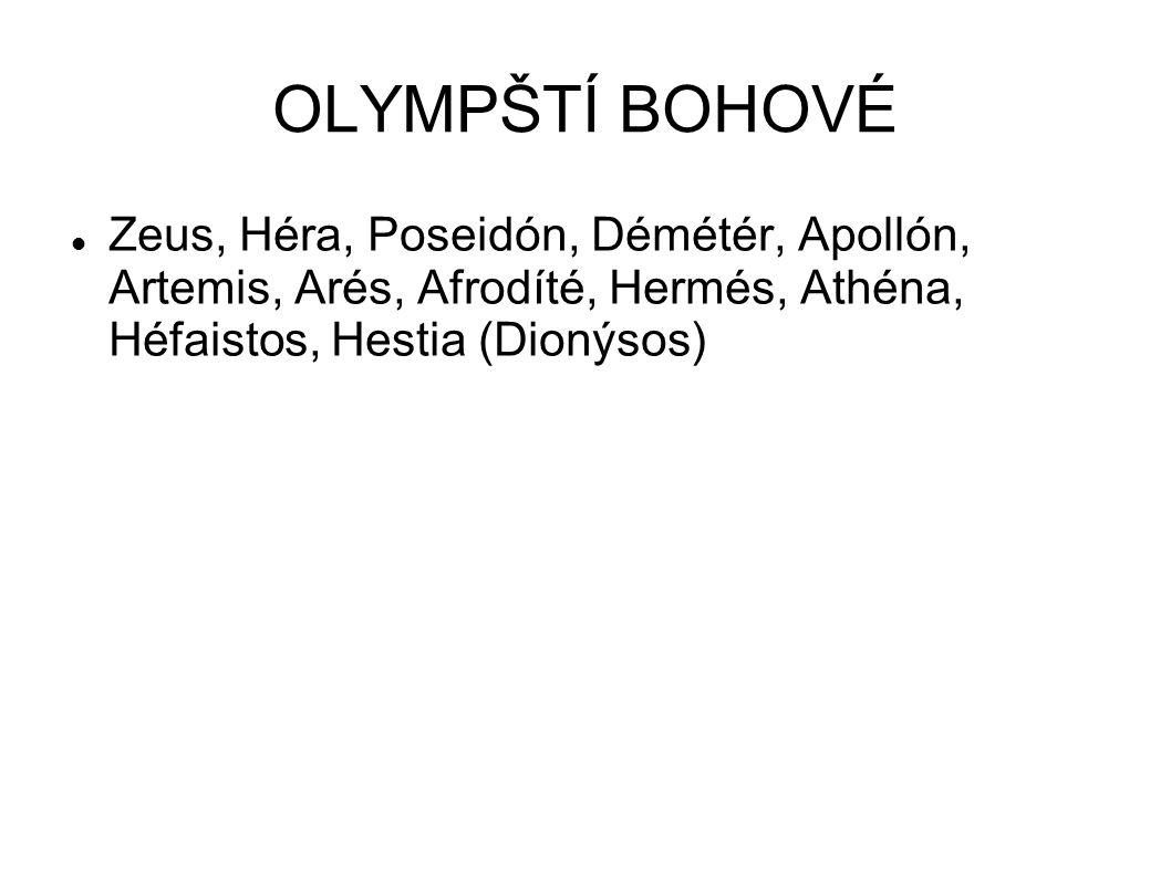 OLYMPŠTÍ BOHOVÉ Zeus, Héra, Poseidón, Démétér, Apollón, Artemis, Arés, Afrodíté, Hermés, Athéna, Héfaistos, Hestia (Dionýsos)