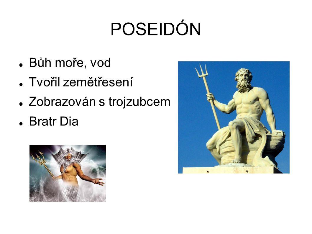 POSEIDÓN Bůh moře, vod Tvořil zemětřesení Zobrazován s trojzubcem