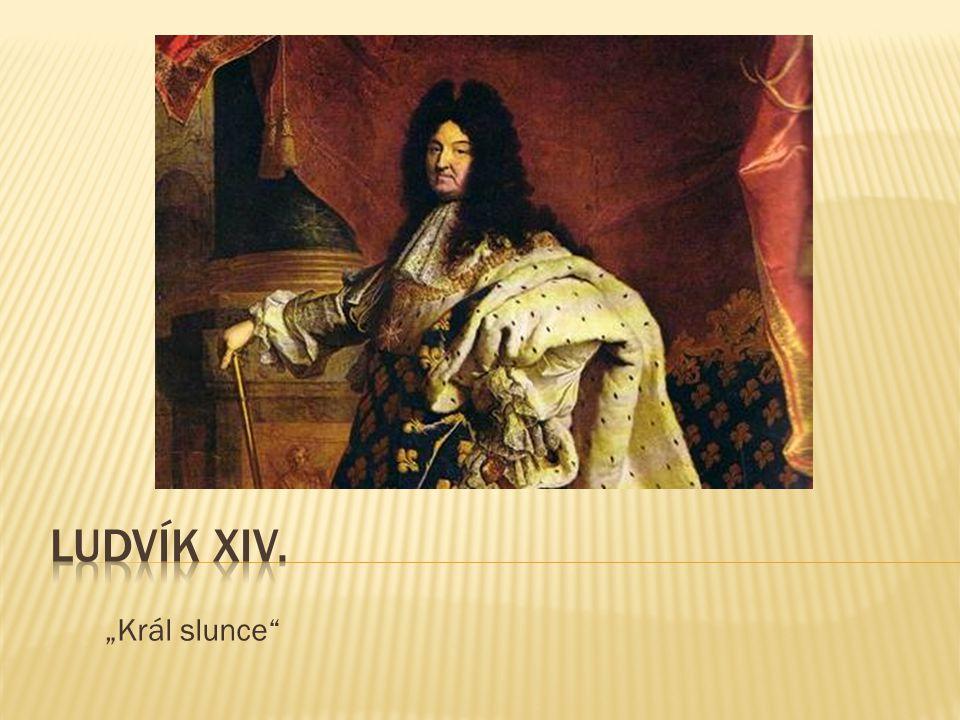 """Ludvík XIV. """"Král slunce"""