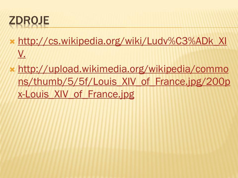 zdroje http://cs.wikipedia.org/wiki/Ludv%C3%ADk_XIV.