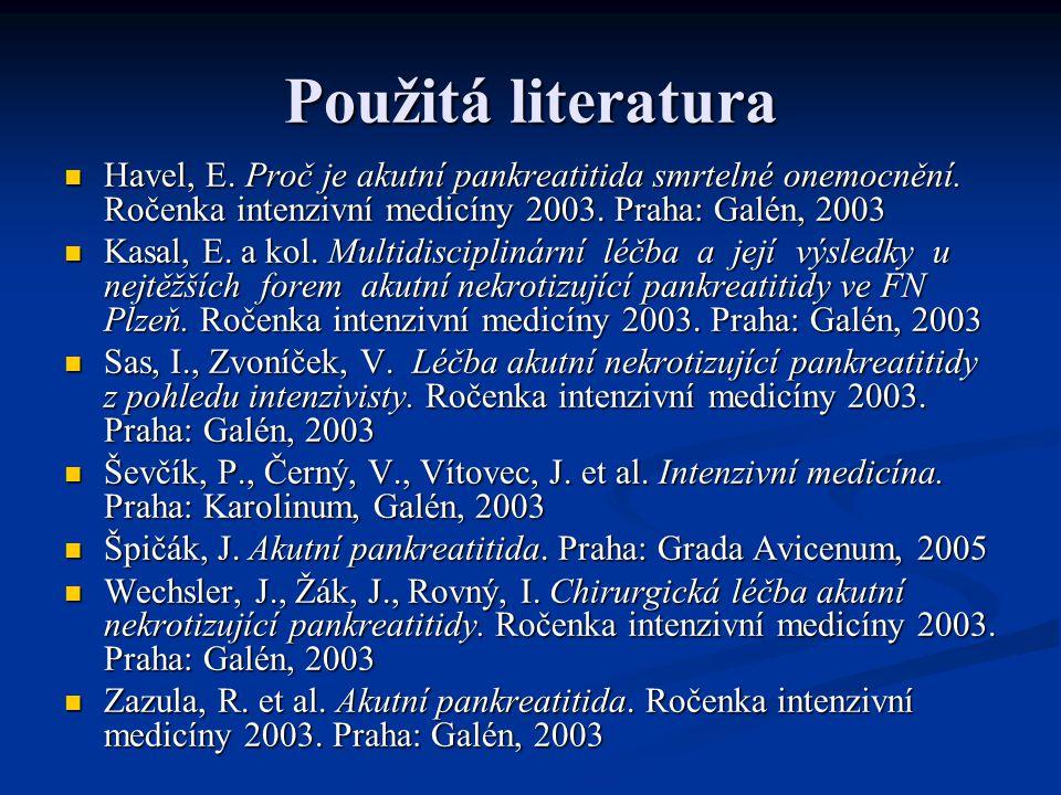 Použitá literatura Havel, E. Proč je akutní pankreatitida smrtelné onemocnění. Ročenka intenzivní medicíny 2003. Praha: Galén, 2003.