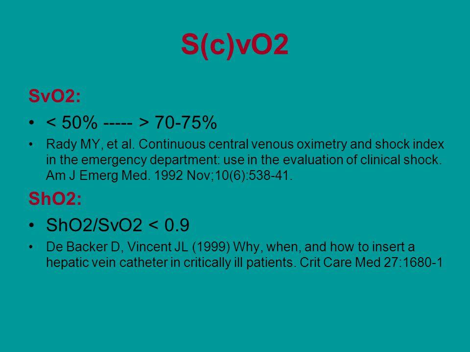 S(c)vO2 SvO2: < 50% ----- > 70-75% ShO2: ShO2/SvO2 < 0.9