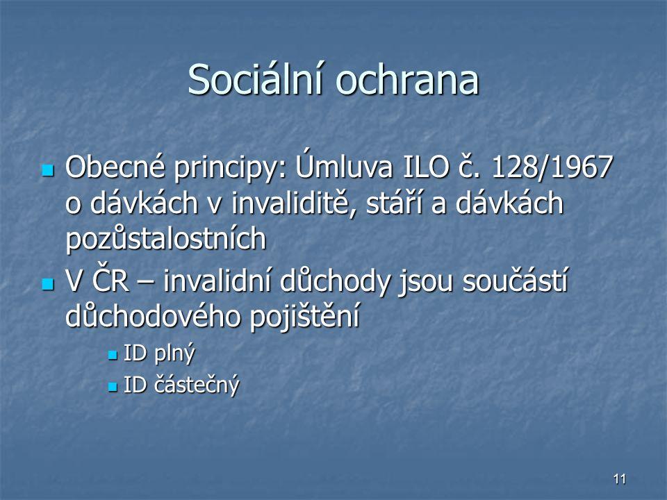 Sociální ochrana Obecné principy: Úmluva ILO č. 128/1967 o dávkách v invaliditě, stáří a dávkách pozůstalostních.