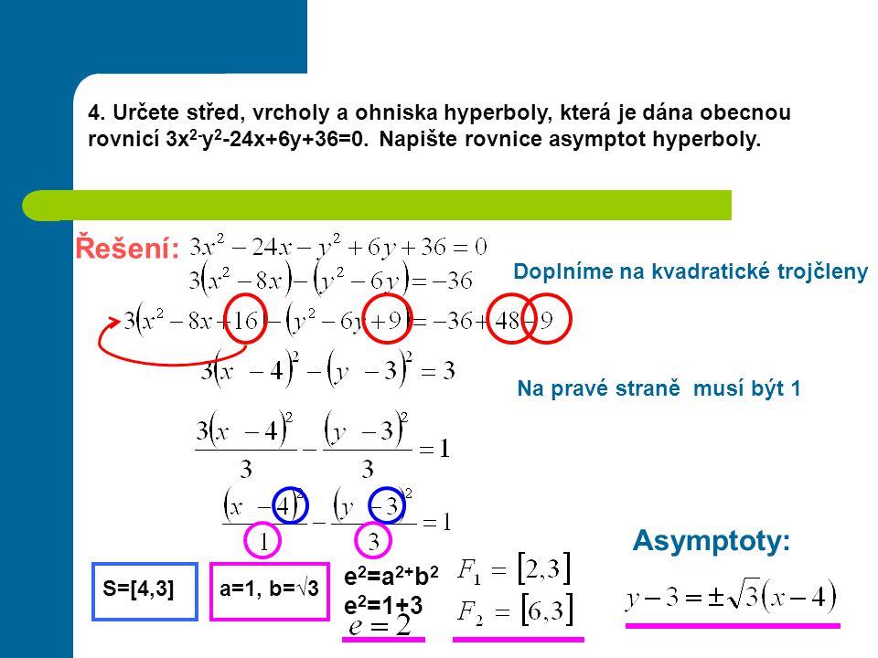 Řešení: Asymptoty: e2=a2+b2 e2=1+3