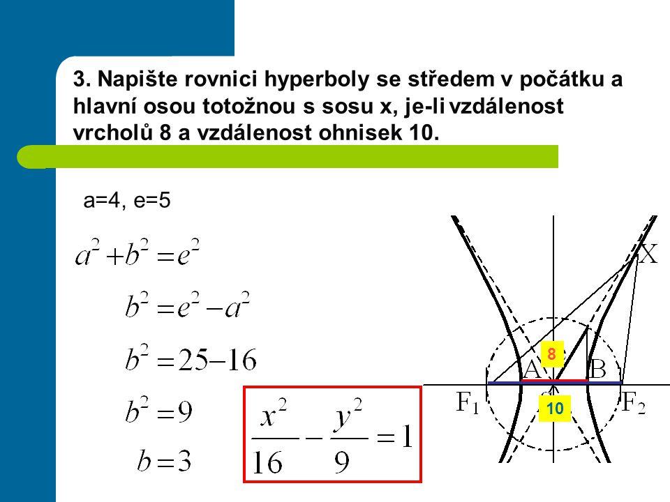 3. Napište rovnici hyperboly se středem v počátku a hlavní osou totožnou s sosu x, je-li vzdálenost vrcholů 8 a vzdálenost ohnisek 10.