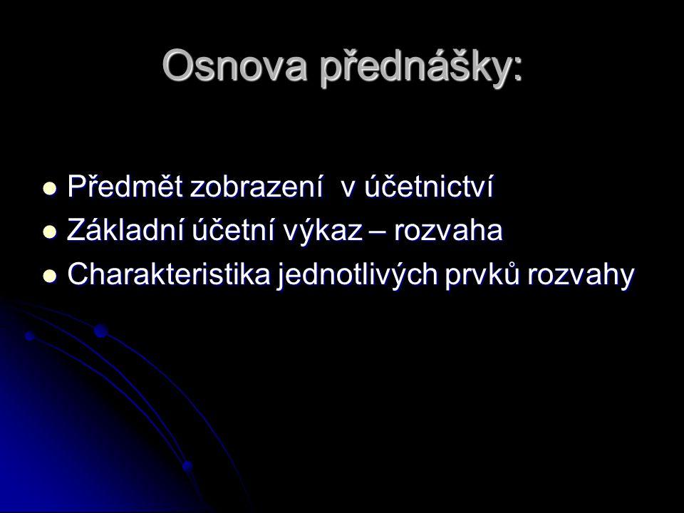 Osnova přednášky: Předmět zobrazení v účetnictví