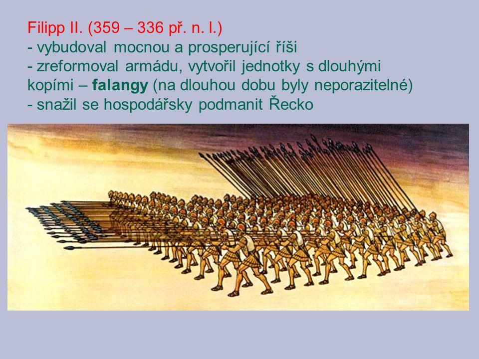 Filipp II. (359 – 336 př. n. l.) - vybudoval mocnou a prosperující říši.