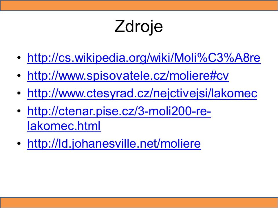 Zdroje http://cs.wikipedia.org/wiki/Moli%C3%A8re