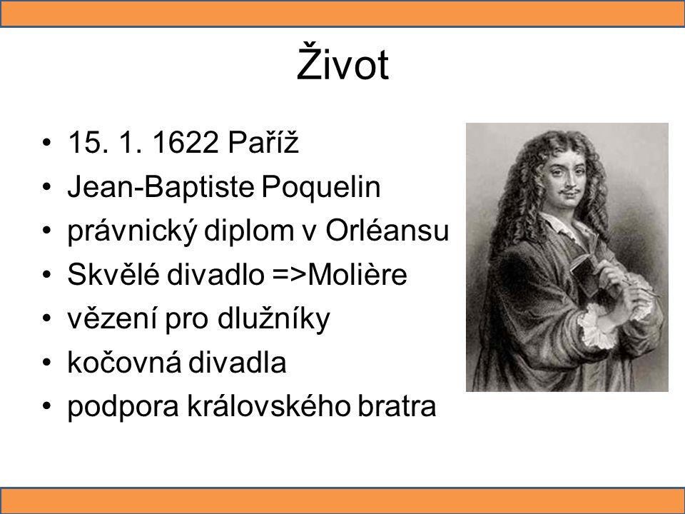 Život 15. 1. 1622 Paříž Jean-Baptiste Poquelin