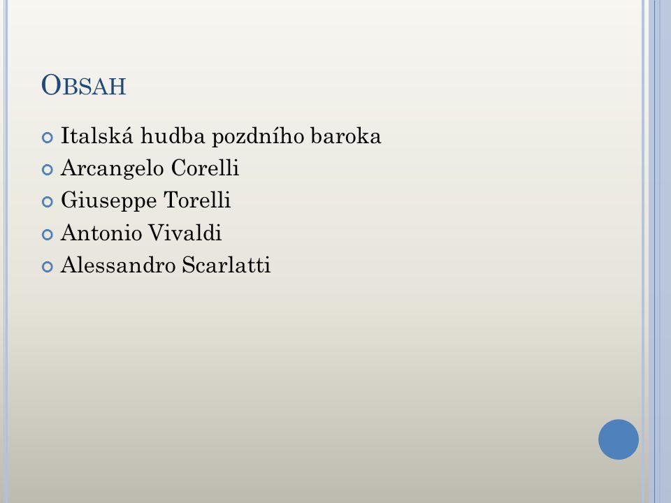 Obsah Italská hudba pozdního baroka Arcangelo Corelli Giuseppe Torelli