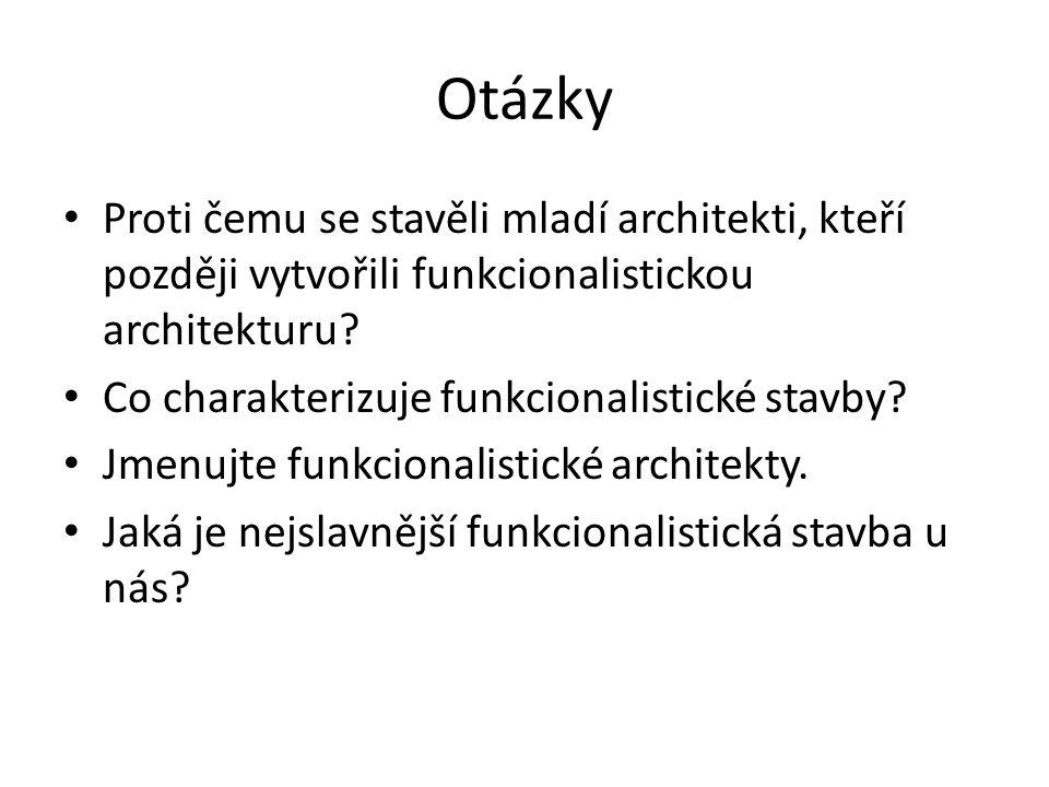 Otázky Proti čemu se stavěli mladí architekti, kteří později vytvořili funkcionalistickou architekturu