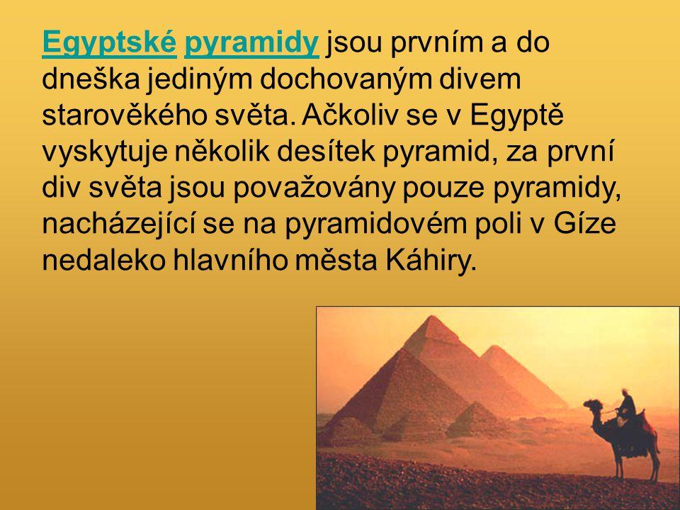 Egyptské pyramidy jsou prvním a do dneška jediným dochovaným divem starověkého světa.